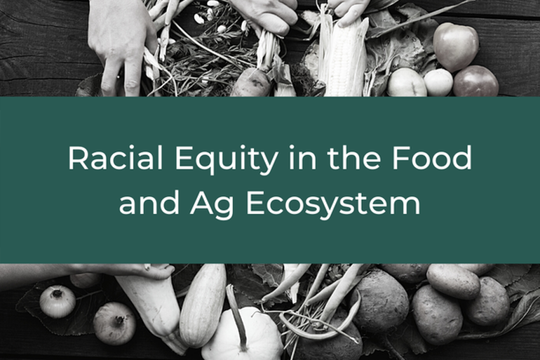 Racial Equity in the Food and Ag Ecosystem