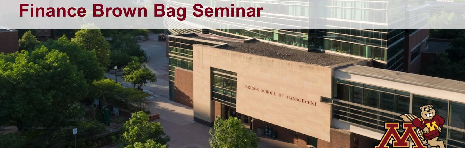 "Finance Brown Bag Seminar Header - features an aerial shot of the Carlson School, and the UMN ""M"" with Goldy leaning on it"